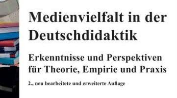 Sammelband zur Medienvielfalt in der Deutschdidaktik in überarbeiteter Neuauflage