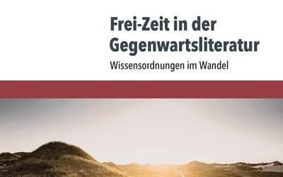 """""""Frei-Zeit in der Gegenwartsliteratur"""": Sammelband zu einem Doppelpanel des 26. Deutschen Germanistentages 2019"""